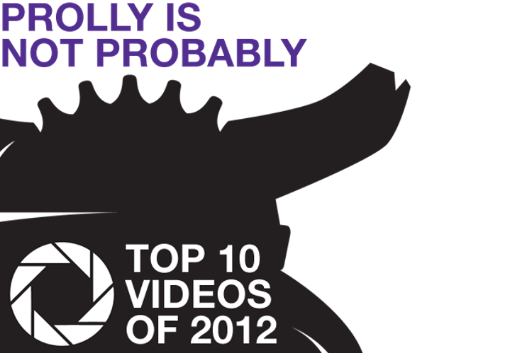 Prolly is Not Probably's Top 10 Videos of 2012