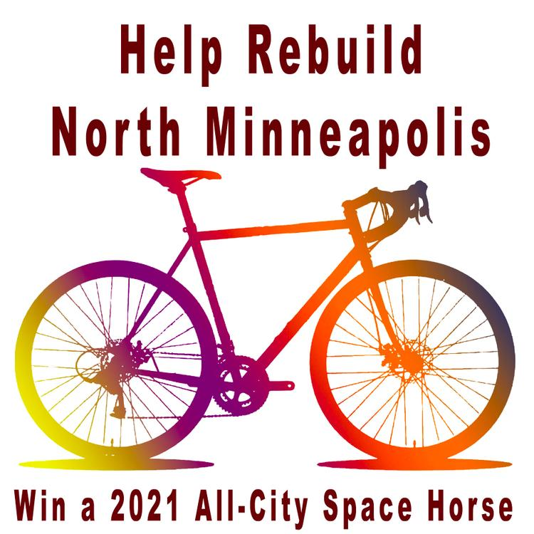 Help Rebuild North Minneapolis and Win a 2021 All City Space Horse