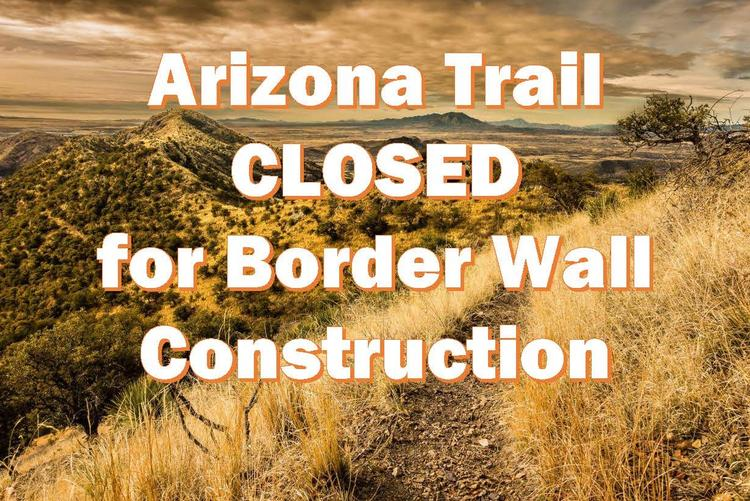 Arizona Trail Closed for Border Wall Construction